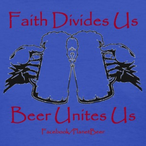 Faith Divides Us Beer Unites Us T-Shirt Ladies - Women's T-Shirt
