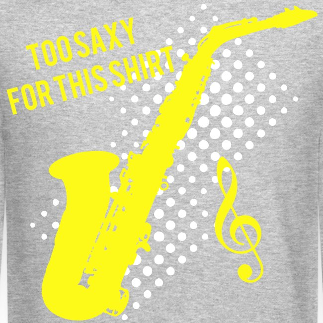 Sexy Saxophone player -Too Saxy for this shirt