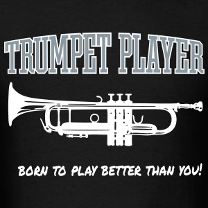 trumpet player, born to play better than you T-Shirts - Men's T-Shirt