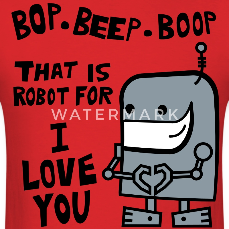 Bop Beep Boop Robot for I Love You T-Shirts - Men's T-Shirt