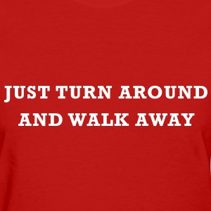 Walk Away Women's T-Shirts - Women's T-Shirt