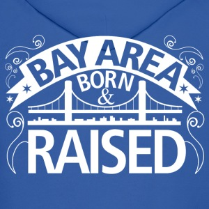 BAY AREA BORN AND RAISED - CALIFORNIA - SAN FRANCISCO - Men's Hoodie