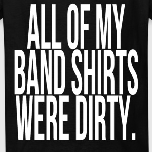 Youth All Of My Band Shirts Were Dirty - Kids' T-Shirt