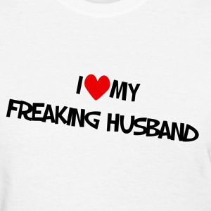 I Love My Freaking Husband. TM  Womens Tee - Women's T-Shirt