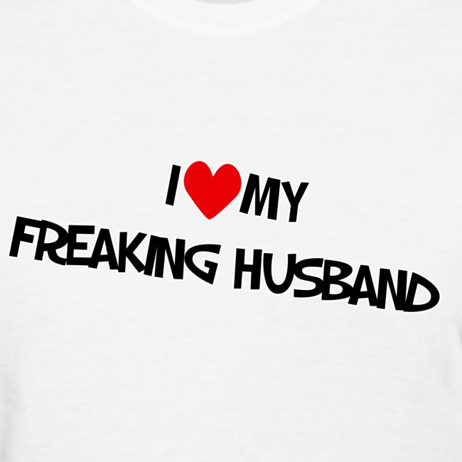 I Love My Freaking Husband Womens Tee