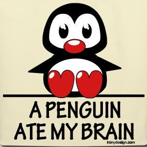 A Penguin Ate My Brain - Eco-Friendly Cotton Tote