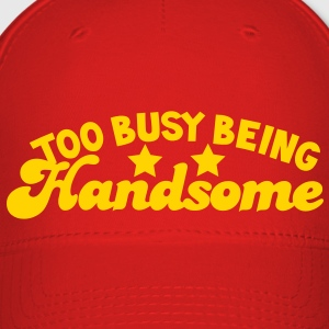 TOO BUSY BEING Handsome! Caps - Baseball Cap
