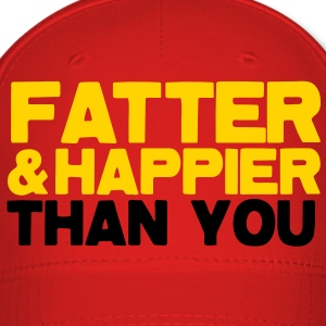 FATTER and HAPPIER THAN YOU!  Caps - Baseball Cap