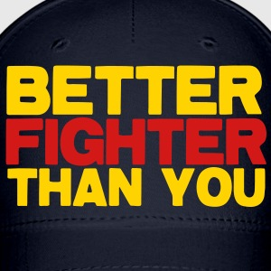 BETTER fighter than you! funny martial arts fighting design Caps - Baseball Cap