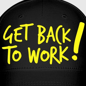 GET BACK TO WORK ! like a boss design Caps - Baseball Cap