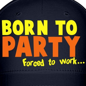 Born to PARTY - forced to work Caps - Baseball Cap