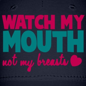 WATCH MY MOUTH not my BREASTS! Caps - Baseball Cap