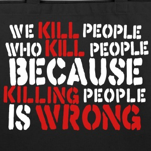 we kill people who kill people because killing people is wrong Bags  - Eco-Friendly Cotton Tote
