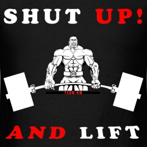 SHUT UP AND LIFT SHIRT - Men's T-Shirt