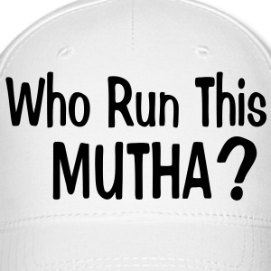 WHO RUN THIS MUTHA? - Baseball Cap