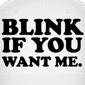 BLINK IF YOU WANT ME. - Baseball Cap