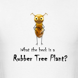 what the heck is a rubber tree plant cute bug ant - Men's T-Shirt