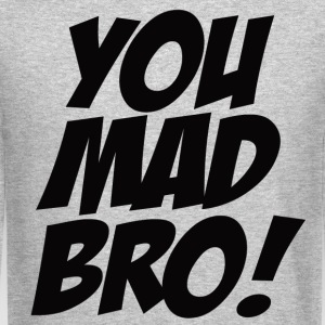 You mad bro - Crewneck Sweatshirt