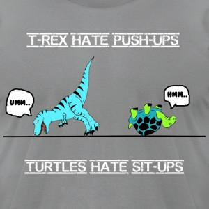 T-rex hate push-ups and turtles hate sit-ups - Men's T-Shirt by American Apparel