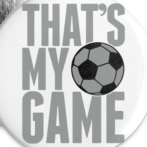 soccer - that's my game Buttons - Large Buttons