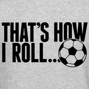 that's how i roll - soccer Long Sleeve Shirts - Crewneck Sweatshirt