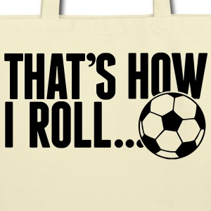 that's how i roll - soccer Bags  - Eco-Friendly Cotton Tote