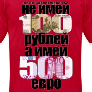 Folk Wisdom: 500 Euros is Better than 100 Rubles - Men's T-Shirt by American Apparel
