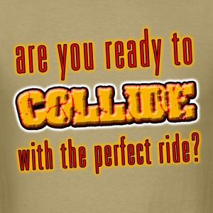 I love Are you ready to collide. TM - Men's T-Shirt