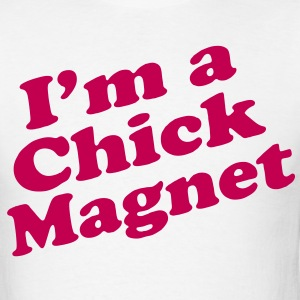 I'm a Chick Magnet - Men's T-Shirt