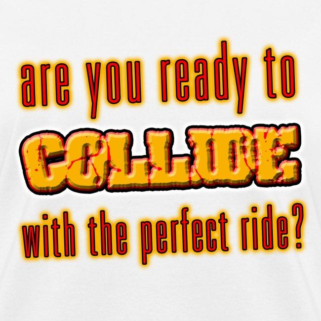 I love To Collide. TM  Ladies Shirt