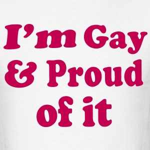 I'm Gay & Proud of it - Men's T-Shirt