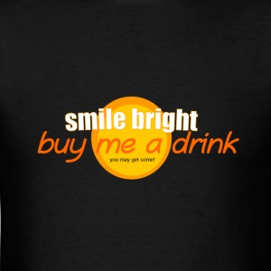 smile bright buy me a drink you may get some party - Men's T-Shirt