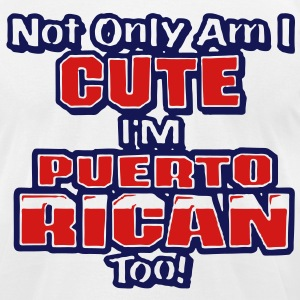Not Only I'M I CUTE I'M PUERTO RICAN TOO! - Men's T-Shirt by American Apparel
