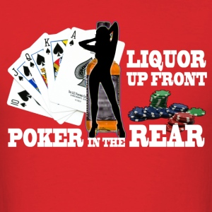 liquor up front poker in the rear - Men's T-Shirt