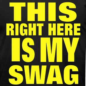 THIS RIGHT HERE IS MY SWAG - Men's T-Shirt by American Apparel