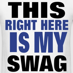 THIS RIGHT HERE IS MY SWAG - Men's T-Shirt