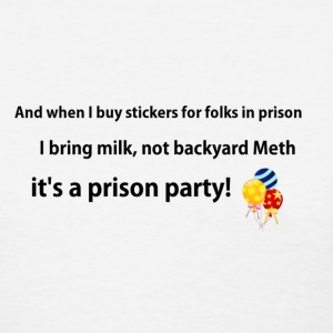 Michele Bachmann: When I buy stickers for folks in prison, I bring milk, not backyard meth its a prison party shirt - Women's T-Shirt