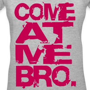 COME AT ME BRO - Women's V-Neck T-Shirt