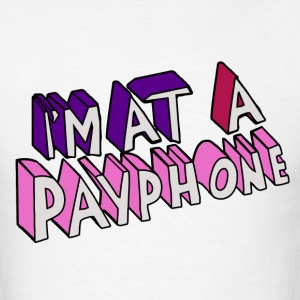 i'm at a payphone - Men's T-Shirt