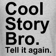 Design ~ Cool story bro. Tell it again.