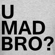 Design ~ U mad bro?