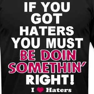 IF YOU GOT HATERS YOU MUST BE DOIN SOMETHIN' RIGHT T-Shirts - Men's T-Shirt by American Apparel