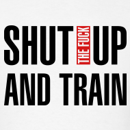 Design ~ Shut the fuck up and train