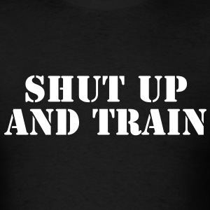 Shut up and train - Men's T-Shirt