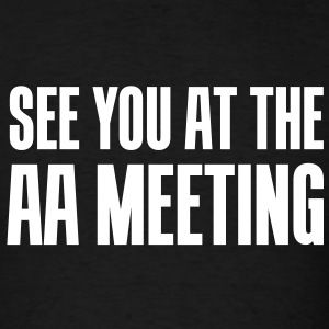 See you at the aa meeting - Men's T-Shirt