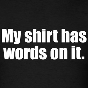 My shirt has words on it! - Men's T-Shirt