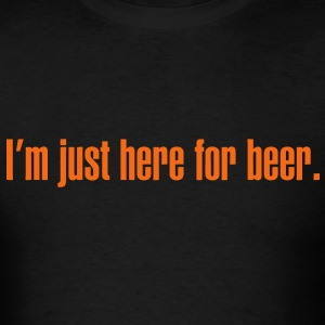 I'm just here for beer - Men's T-Shirt