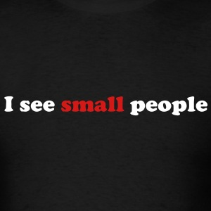 I see small people - Men's T-Shirt