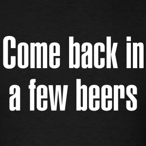 Come back in a few beers - Men's T-Shirt