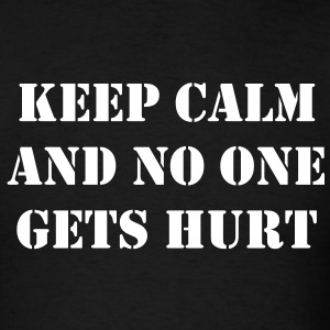 Keep calm and no one gets hurt - Men's T-Shirt
